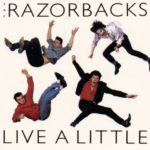 The Razorbacks - Live a Little