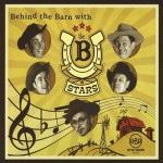 the B-Stars - Behind the Barn With