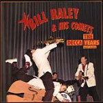 Bill Haley and His Comets - the Decca Years and more...