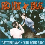 Red Hot'n'Blue - Ain't Gonna Stop/Hey There Man