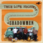 The Shadowmen - True Love Highway - Rhythm Bomb