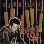 Ezra Lee - Motor Head baby