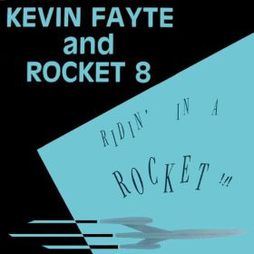 Kevin Fayte and Rocket 8 - Ridin' In A Rocket